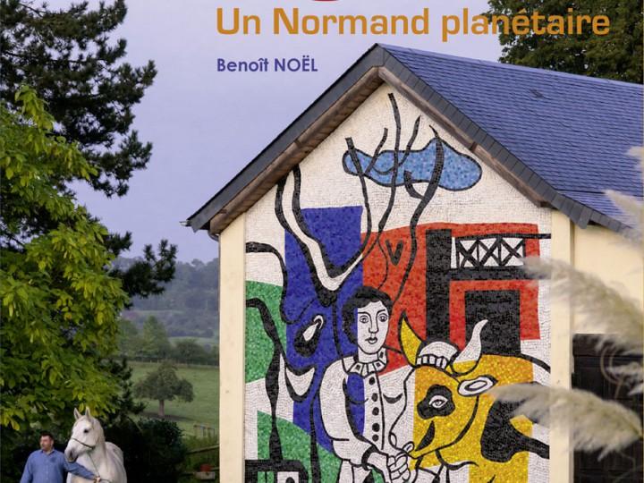 Fernand Léger – Un Normand planétaire (nouvelle édition augmentée)